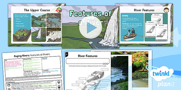 Geography Raging Rivers Features Of A River Year Lesson Pack - Geography rivers