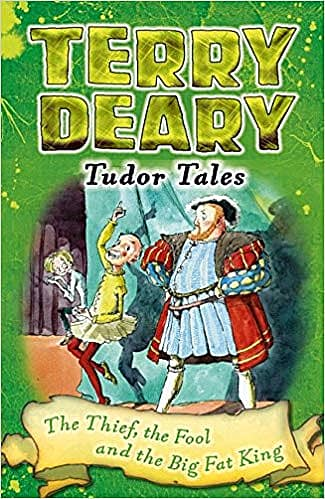 Tudor Tales: The Thief, the Fool and the Big Fat King by Terry Deary - book